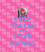 KEEP CALM AND LOVE CARLA - Personalised Poster A4 size