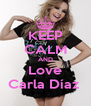 KEEP CALM AND Love Carla Díaz  - Personalised Poster A4 size