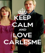 KEEP CALM AND LOVE CARLESME - Personalised Poster A4 size
