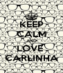KEEP CALM AND LOVE  CARLINHA - Personalised Poster A4 size