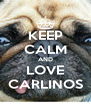 KEEP CALM AND LOVE CARLINOS - Personalised Poster A4 size