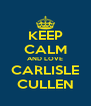 KEEP CALM AND LOVE CARLISLE CULLEN - Personalised Poster A4 size