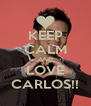 KEEP CALM AND LOVE CARLOS!! - Personalised Poster A4 size