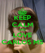 KEEP CALM AND LOVE CARLOS MS - Personalised Poster A4 size