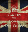 KEEP CALM AND Love Carlos Quirós :) - Personalised Poster A4 size