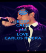 KEEP CALM AND LOVE CARLOS RIVERA - Personalised Poster A4 size