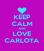KEEP CALM AND LOVE CARLOTA - Personalised Poster A4 size