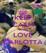 KEEP CALM AND LOVE CARLOTTA - Personalised Poster A4 size