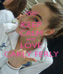 KEEP CALM AND LOVE CARLY FERLY - Personalised Poster A4 size