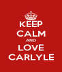 KEEP CALM AND LOVE CARLYLE - Personalised Poster A4 size