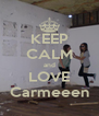 KEEP CALM and LOVE Carmeeen - Personalised Poster A4 size