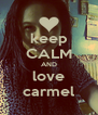 keep CALM AND love carmel - Personalised Poster A4 size