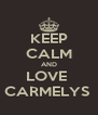 KEEP CALM AND LOVE  CARMELYS  - Personalised Poster A4 size