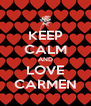 KEEP CALM AND LOVE CARMEN - Personalised Poster A4 size