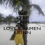 KEEP CALM AND LOVE CARMEN NUNN - Personalised Poster A4 size