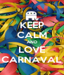 KEEP CALM AND LOVE CARNAVAL - Personalised Poster A4 size