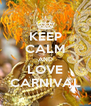 KEEP CALM AND LOVE CARNIVAL - Personalised Poster A4 size
