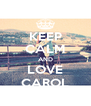 KEEP CALM AND LOVE CAROL - Personalised Poster A4 size