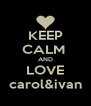 KEEP CALM  AND LOVE carol&ivan - Personalised Poster A4 size