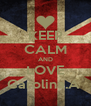 KEEP CALM AND LOVE Carolina.A  - Personalised Poster A4 size