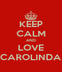 KEEP CALM AND LOVE CAROLINDA - Personalised Poster A4 size