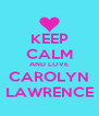 KEEP CALM AND LOVE CAROLYN LAWRENCE - Personalised Poster A4 size