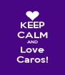 KEEP CALM AND Love Caros! - Personalised Poster A4 size
