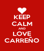 KEEP CALM AND LOVE CARREÑO - Personalised Poster A4 size