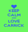 KEEP CALM AND LOVE CARRICK - Personalised Poster A4 size