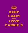 KEEP CALM AND LOVE CARRIE B - Personalised Poster A4 size