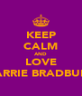 KEEP CALM AND LOVE CARRIE BRADBURY - Personalised Poster A4 size