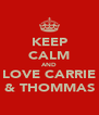 KEEP CALM AND LOVE CARRIE & THOMMAS - Personalised Poster A4 size