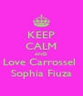 KEEP CALM AND Love Carrossel  Sophia Fiuza - Personalised Poster A4 size