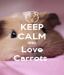 KEEP CALM AND Love Carrots  - Personalised Poster A4 size