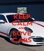 KEEP CALM AND LOVE CARS - Personalised Poster A4 size