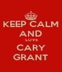 KEEP CALM AND  LOVE CARY GRANT - Personalised Poster A4 size
