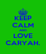 KEEP CALM AND LOVE CARYAH. - Personalised Poster A4 size