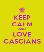 KEEP CALM AND LOVE CASCIANS - Personalised Poster A4 size