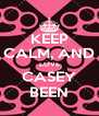 KEEP CALM, AND LOVE CASEY BEEN - Personalised Poster A4 size