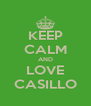 KEEP CALM AND LOVE CASILLO - Personalised Poster A4 size