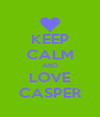 KEEP CALM AND LOVE CASPER - Personalised Poster A4 size