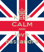 KEEP CALM AND love cassandra - Personalised Poster A4 size