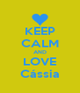 KEEP CALM AND LOVE Cássia - Personalised Poster A4 size