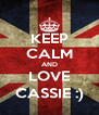 KEEP CALM AND LOVE CASSIE :) - Personalised Poster A4 size