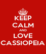 KEEP CALM AND LOVE CASSIOPEIA - Personalised Poster A4 size