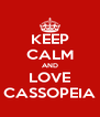 KEEP CALM AND LOVE CASSOPEIA - Personalised Poster A4 size