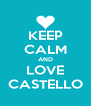 KEEP CALM AND LOVE CASTELLO - Personalised Poster A4 size