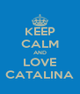 KEEP CALM AND LOVE CATALINA - Personalised Poster A4 size