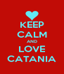 KEEP CALM AND LOVE CATANIA - Personalised Poster A4 size