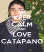KEEP CALM AND LOVE CATAPANO - Personalised Poster A4 size